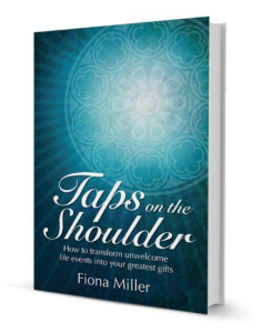 Taps On the Shoulder: How to transform unwelcome life events into your greatest gifts